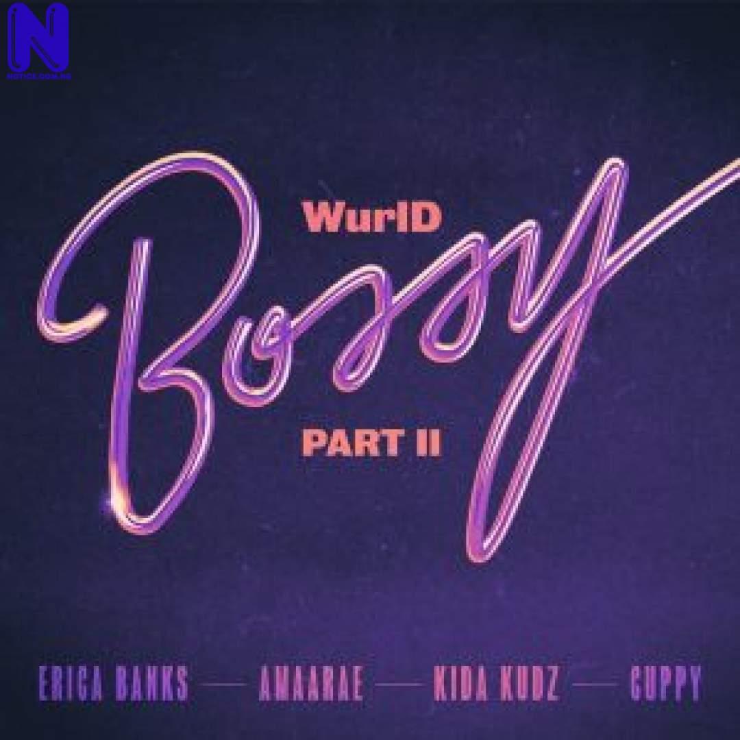 Download Music Mp3: WurlD Ft Kida Kudz, DJ Cuppy, Amaarae And Erica Banks - Bossy (Remix) WURLD FT KIDA KUDZ CUPPY AMAARAE AND ERICA BANKS BOSSY REMIX 9JAFLAVER