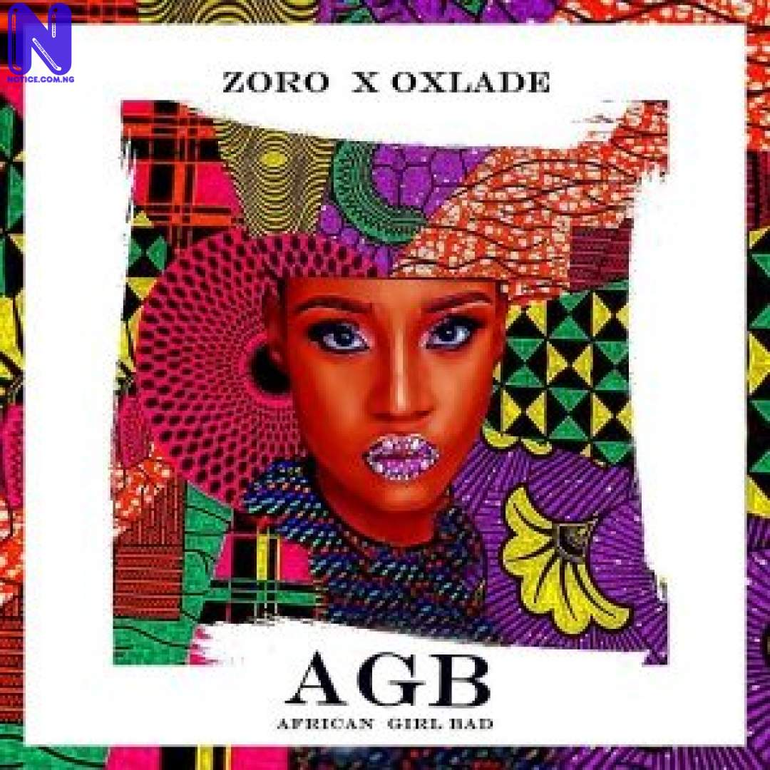 Download Music Mp3: Zoro Ft Oxlade - African Girl Bad (AGB) ZORO FT OXLADE AFRICAN GIRL BAD AGB 9JAFLAVER